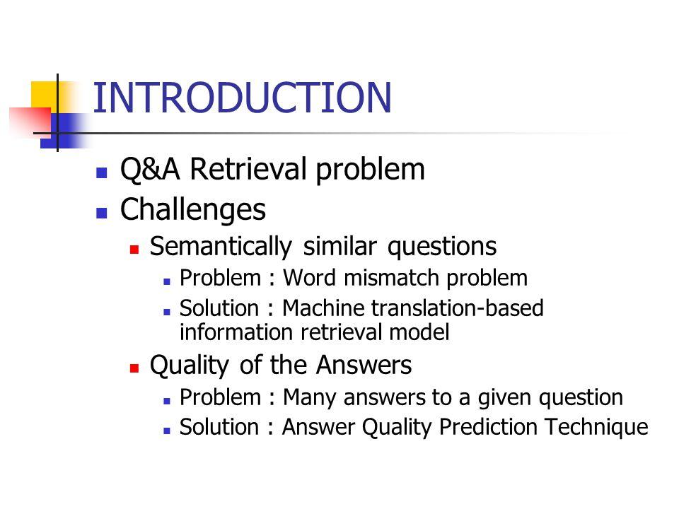 INTRODUCTION Q&A Retrieval problem Challenges Semantically similar questions Problem : Word mismatch problem Solution : Machine translation-based info