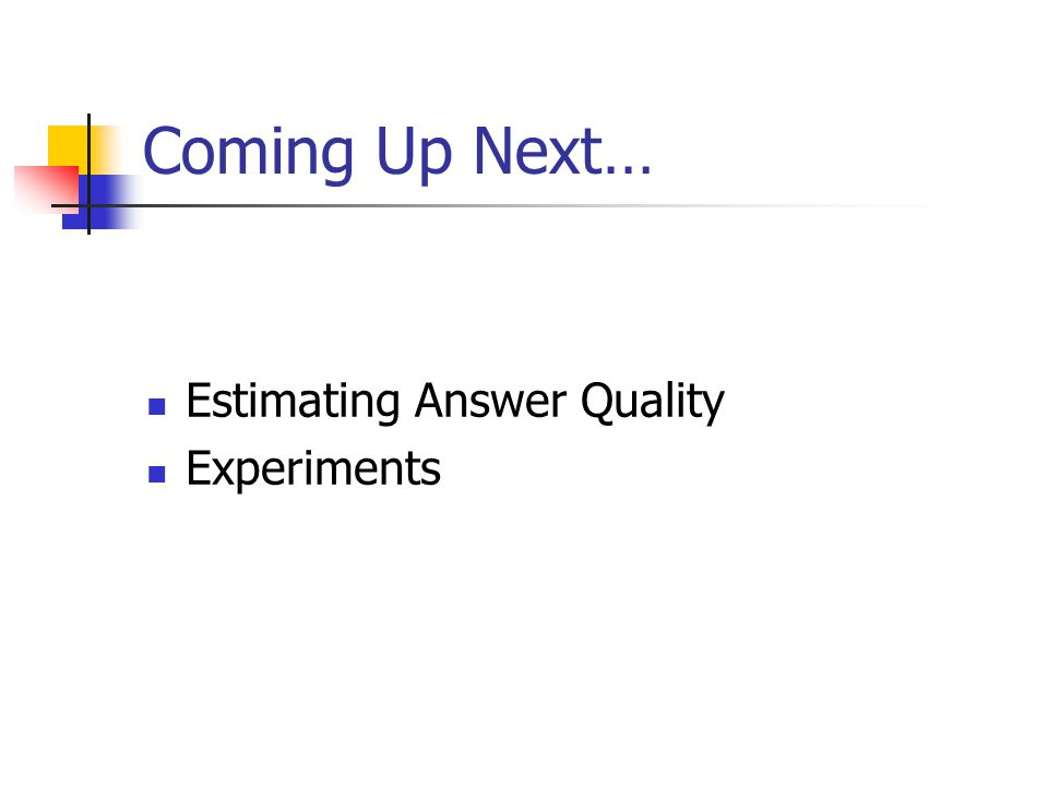 Coming Up Next… Estimating Answer Quality Experiments