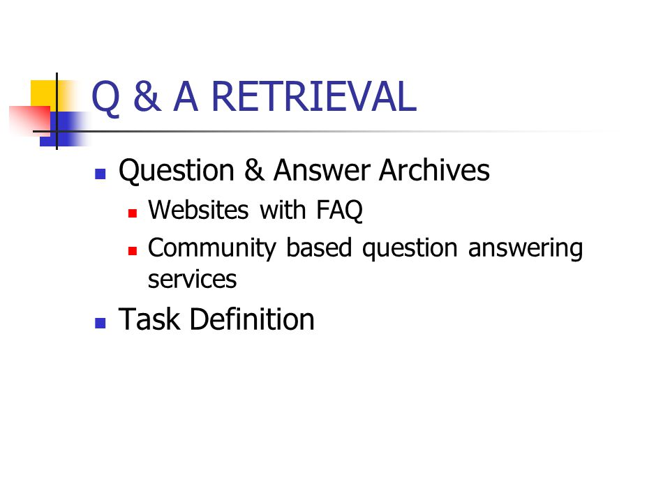 Q & A RETRIEVAL Question & Answer Archives Websites with FAQ Community based question answering services Task Definition
