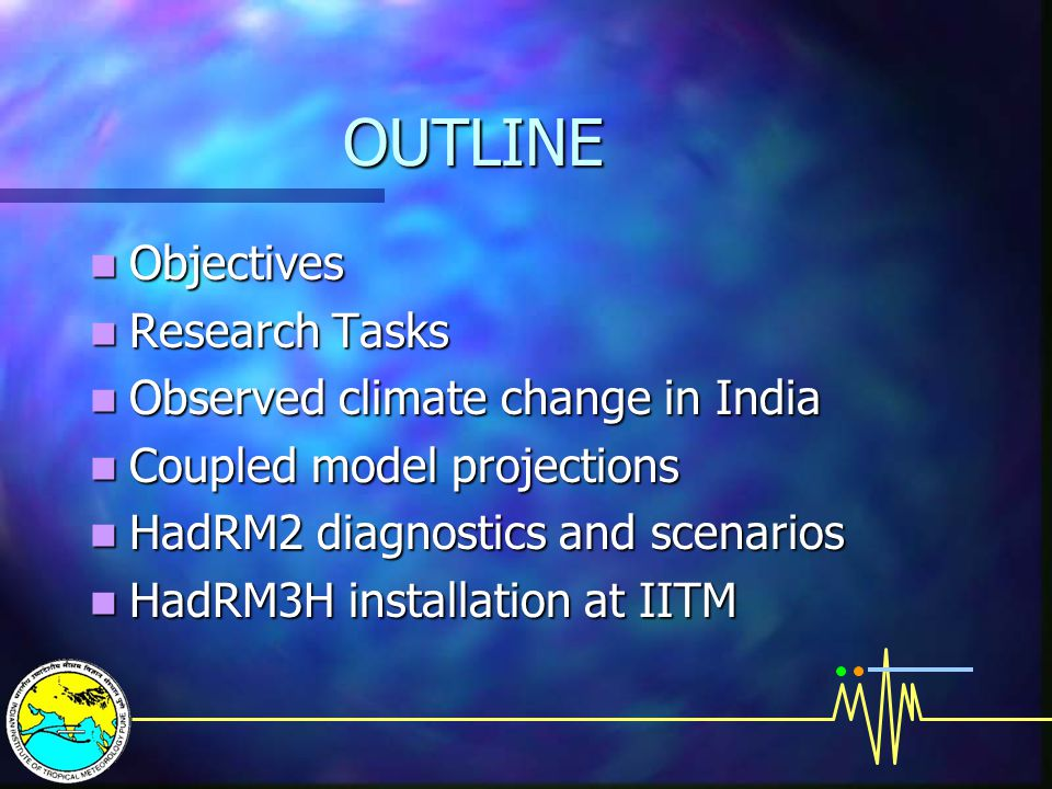 OUTLINE Objectives Objectives Research Tasks Research Tasks Observed climate change in India Observed climate change in India Coupled model projections Coupled model projections HadRM2 diagnostics and scenarios HadRM2 diagnostics and scenarios HadRM3H installation at IITM HadRM3H installation at IITM