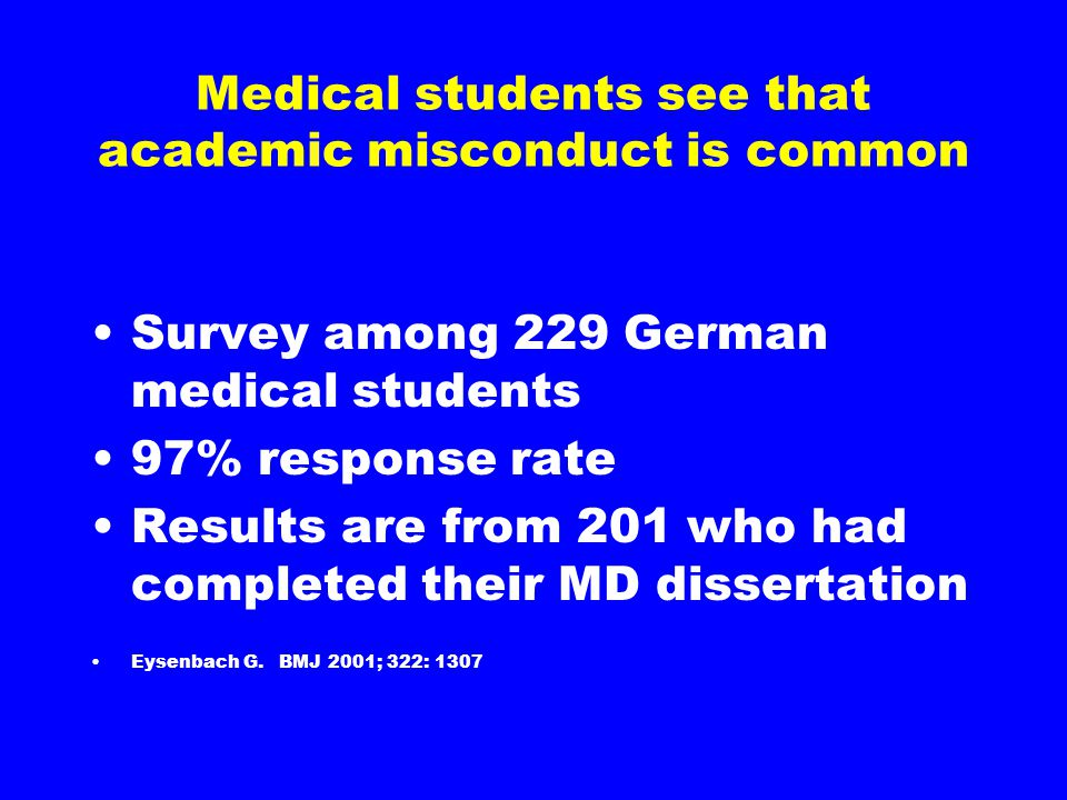 Medical students see that academic misconduct is common Survey among 229 German medical students 97% response rate Results are from 201 who had completed their MD dissertation Eysenbach G.