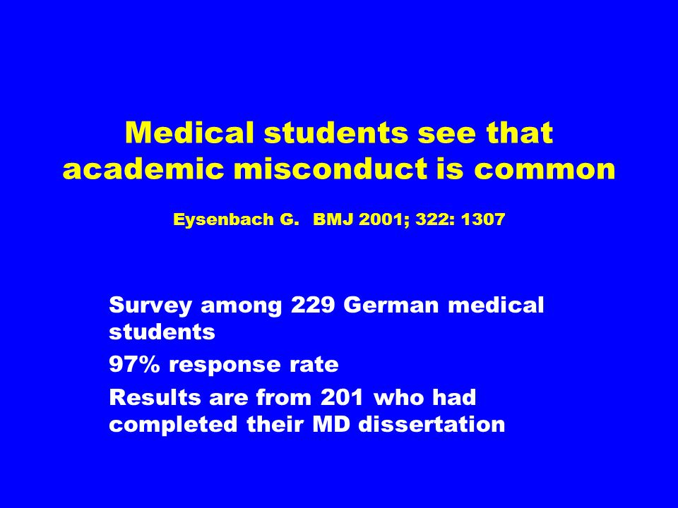 Medical students see that academic misconduct is common Eysenbach G. BMJ 2001; 322: 1307 Survey among 229 German medical students 97% response rate Re