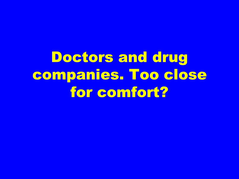 Doctors and drug companies. Too close for comfort