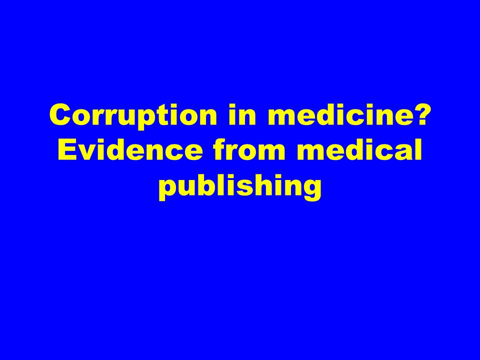 Corruption in medicine Evidence from medical publishing