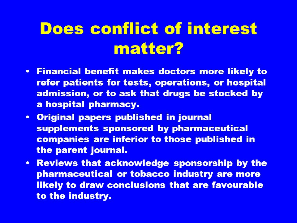 Does conflict of interest matter? Financial benefit makes doctors more likely to refer patients for tests, operations, or hospital admission, or to as