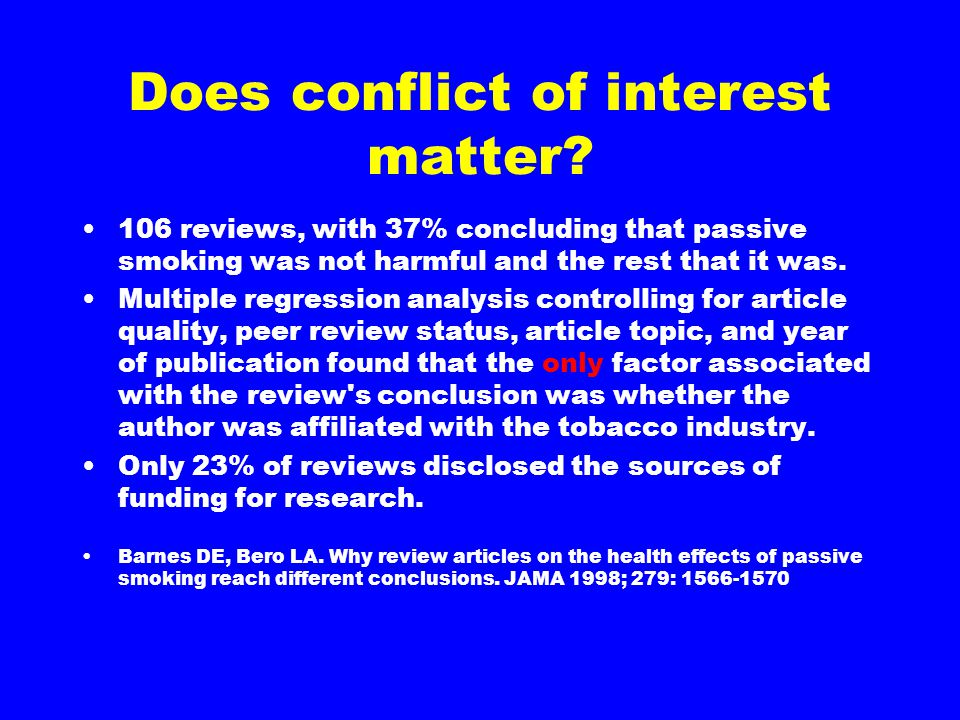 Does conflict of interest matter? 106 reviews, with 37% concluding that passive smoking was not harmful and the rest that it was. Multiple regression