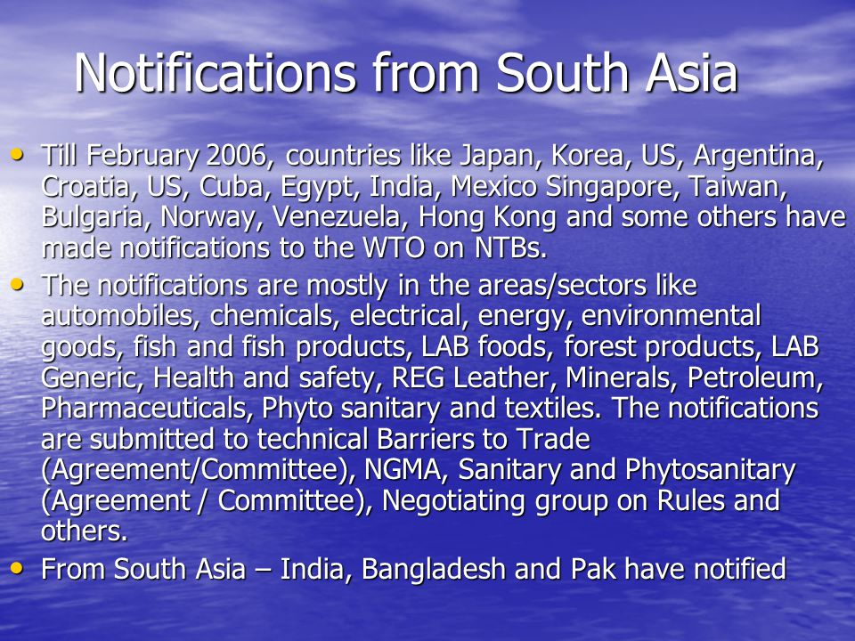 Notifications from South Asia Till February 2006, countries like Japan, Korea, US, Argentina, Croatia, US, Cuba, Egypt, India, Mexico Singapore, Taiwan, Bulgaria, Norway, Venezuela, Hong Kong and some others have made notifications to the WTO on NTBs.