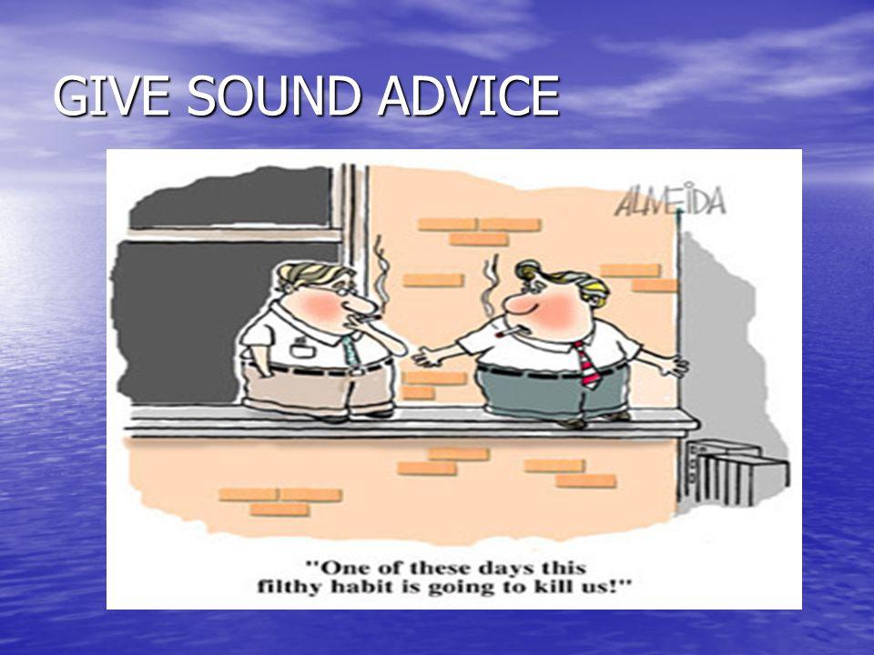 GIVE SOUND ADVICE
