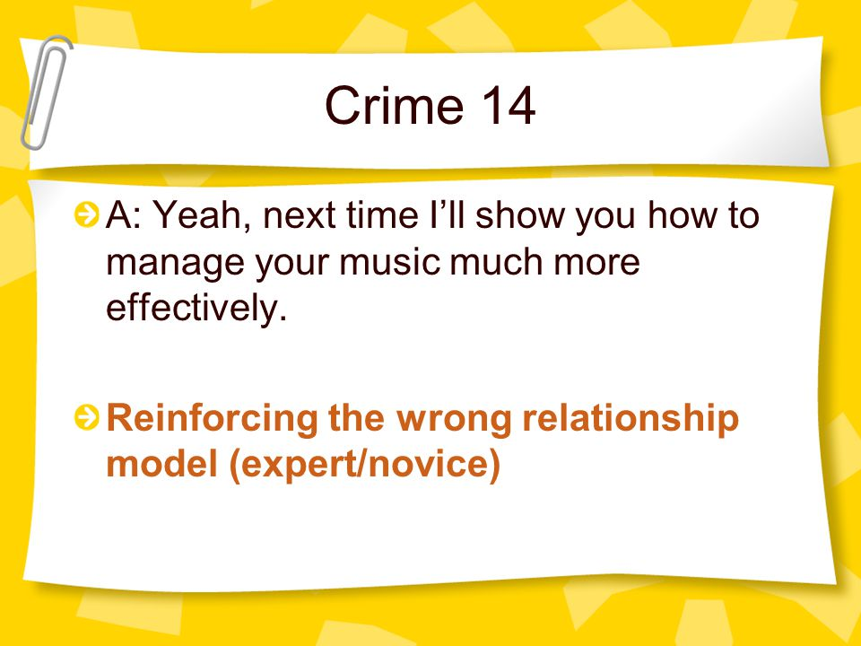 Crime 14 A: Yeah, next time I'll show you how to manage your music much more effectively.
