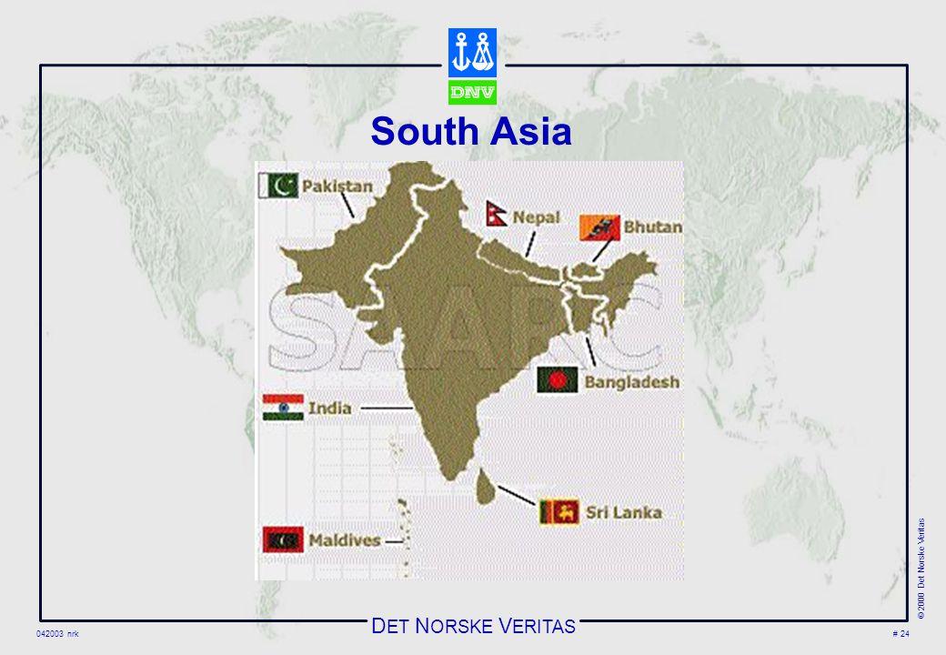 D ET N ORSKE V ERITAS 042003 nrk © 2000 Det Norske Veritas # 24 South Asia