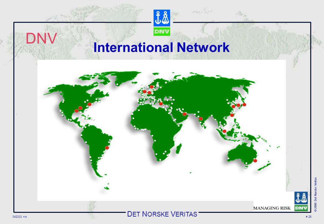 D ET N ORSKE V ERITAS 042003 nrk © 2000 Det Norske Veritas # 26 International Network DNV