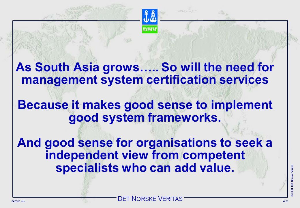 D ET N ORSKE V ERITAS 042003 nrk © 2000 Det Norske Veritas # 31 As South Asia grows…..