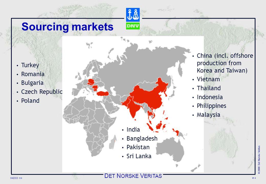 D ET N ORSKE V ERITAS 042003 nrk © 2000 Det Norske Veritas # 4  China (incl. offshore production from Korea and Taiwan)  Vietnam  Thailand  Indone