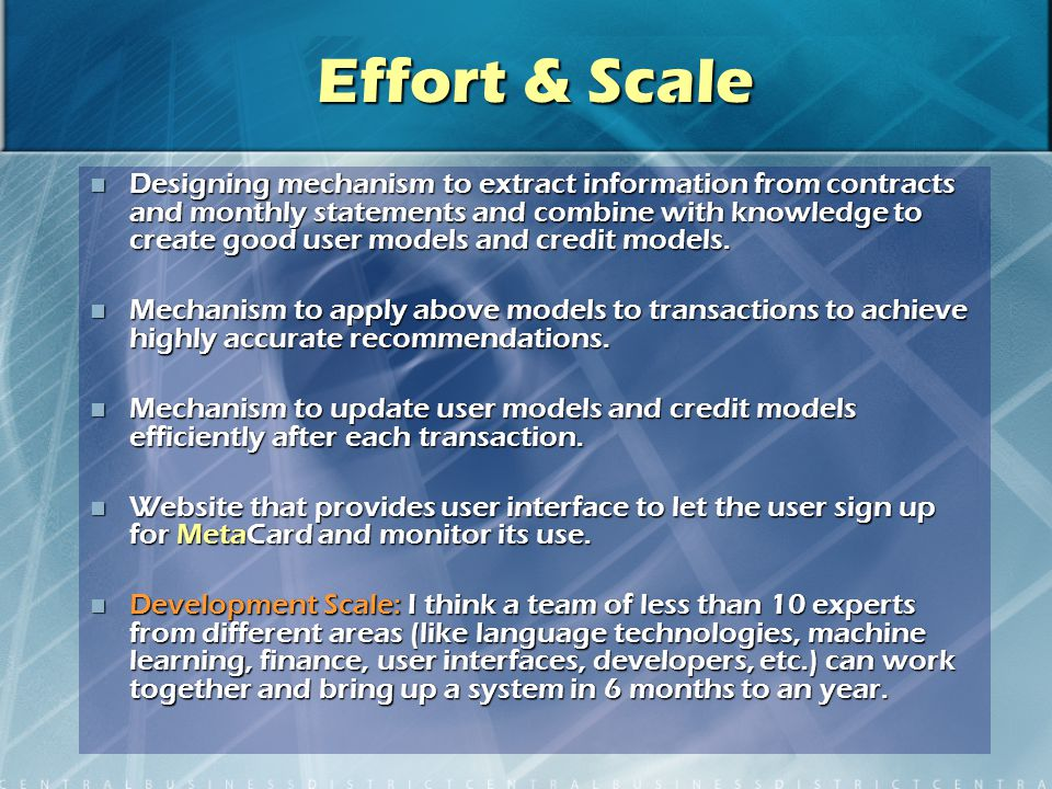 Effort & Scale Designing mechanism to extract information from contracts and monthly statements and combine with knowledge to create good user models and credit models.