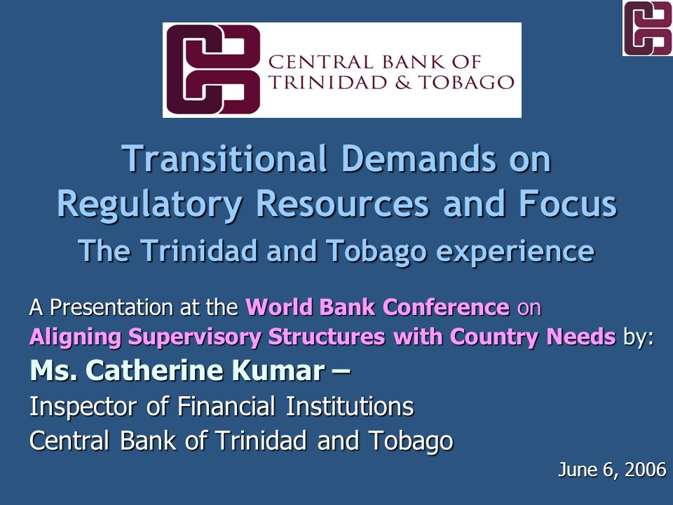 2 Catherine Kumar, Inspector of Financial Institutions, June 6, 2006 Outline of Presentation Background of Trinidad & Tobago – Economic and Financial Landscape Background of Trinidad & Tobago – Economic and Financial Landscape Factors that led to new regulatory structure Factors that led to new regulatory structure Challenges of Reforming the regulatory and supervisory process Challenges of Reforming the regulatory and supervisory process Lessons Learnt and the Way Forward Lessons Learnt and the Way Forward