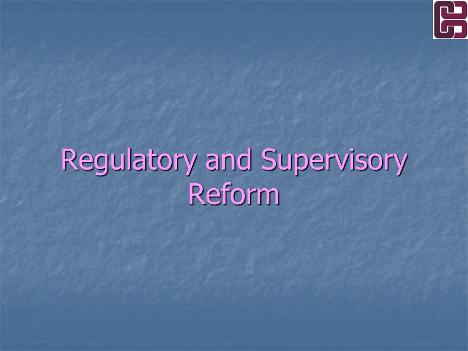 Regulatory and Supervisory Reform