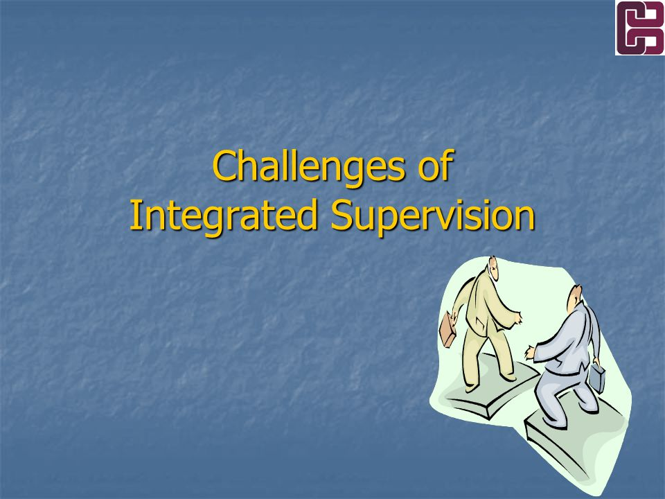 Challenges of Integrated Supervision