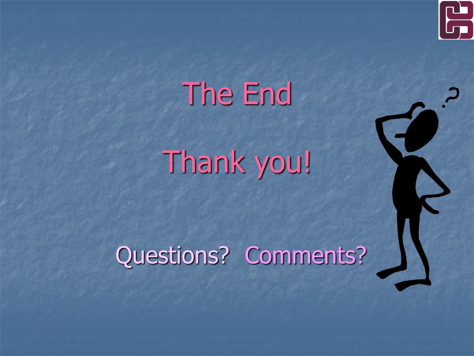 The End Thank you! Questions Comments