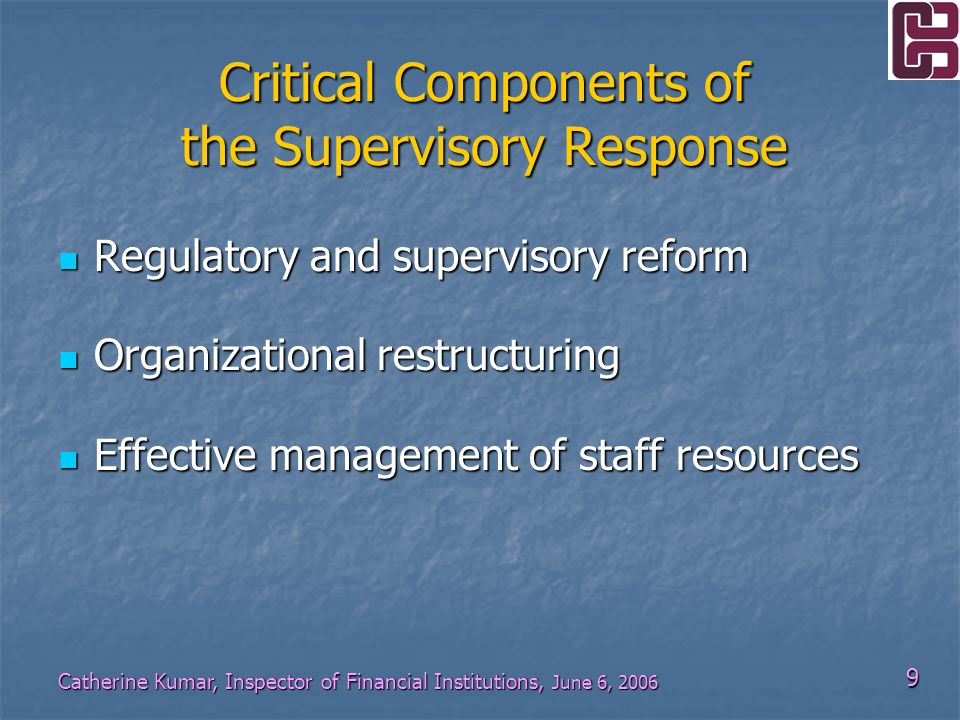 20 Catherine Kumar, Inspector of Financial Institutions, June 6, 2006 Restructuring the Supervision Department Prompted by: Integration of banking and insurance sectors Integration of banking and insurance sectors Ability to achieve economies of scale and scope Ability to achieve economies of scale and scope => More efficient allocation of scarce resources