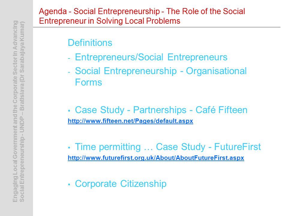 Engaging Local Government and the Corporate Sector in AdvancingSocial Entrepreneurship - UNDP – Bratislava (Dr Sarabajaya Kumar) Entrepreneurship/Social Entrepreneurship - What are we talking about.