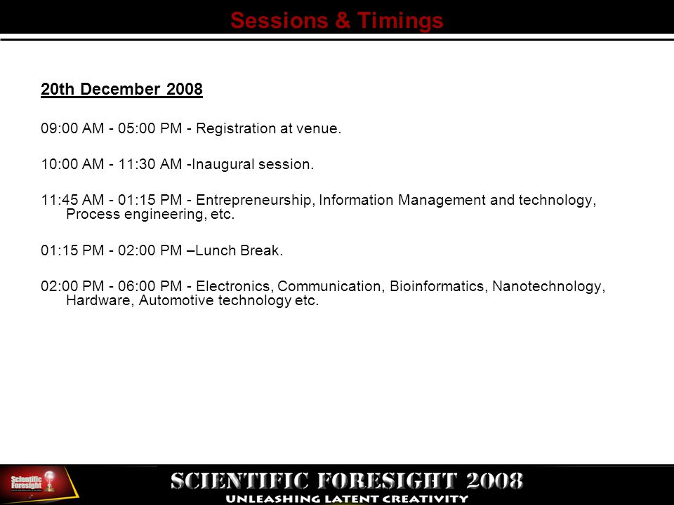 Sessions & Timings 20th December 2008 09:00 AM - 05:00 PM - Registration at venue.
