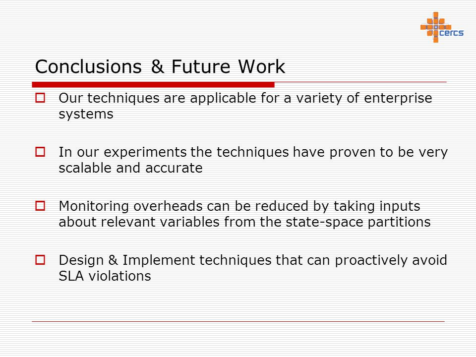 Conclusions & Future Work  Our techniques are applicable for a variety of enterprise systems  In our experiments the techniques have proven to be ve