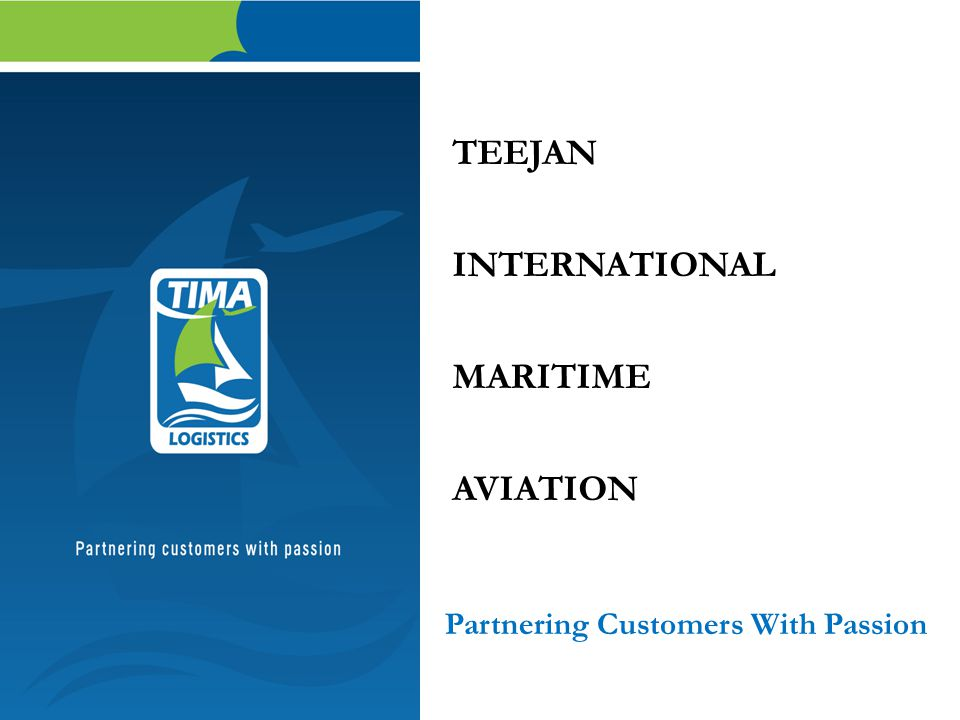 TEEJAN INTERNATIONAL MARITIME AVIATION Partnering Customers With Passion