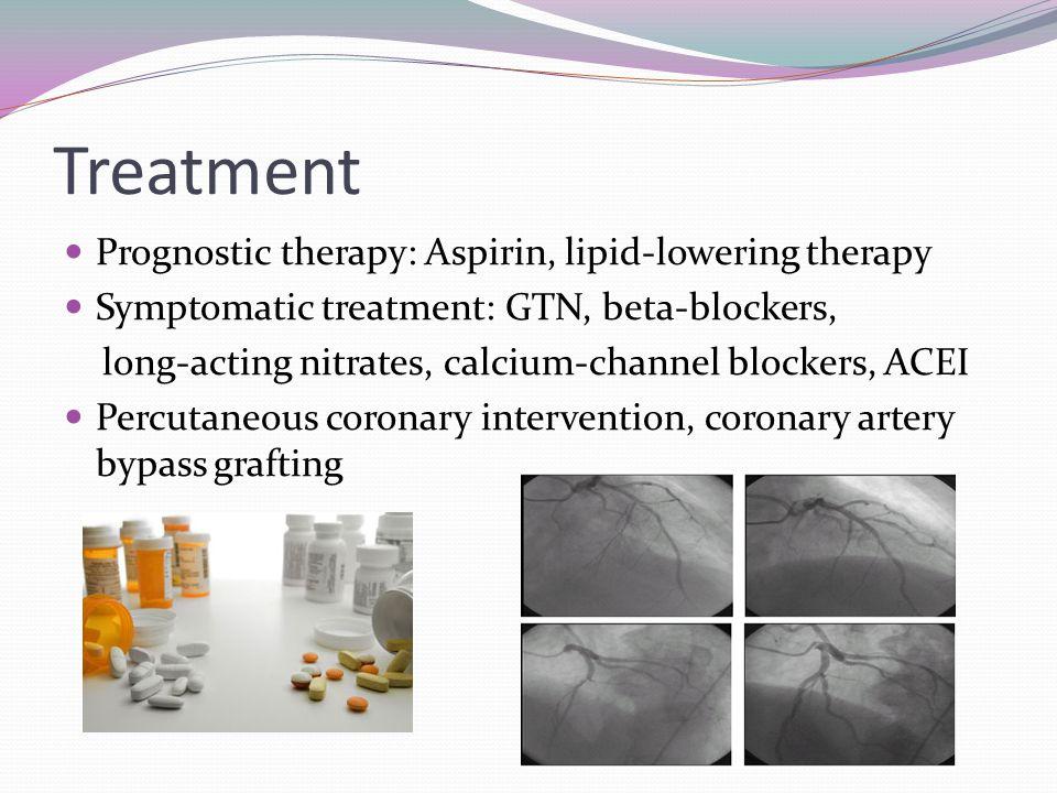 Treatment Prognostic therapy: Aspirin, lipid-lowering therapy Symptomatic treatment: GTN, beta-blockers, long-acting nitrates, calcium-channel blockers, ACEI Percutaneous coronary intervention, coronary artery bypass grafting