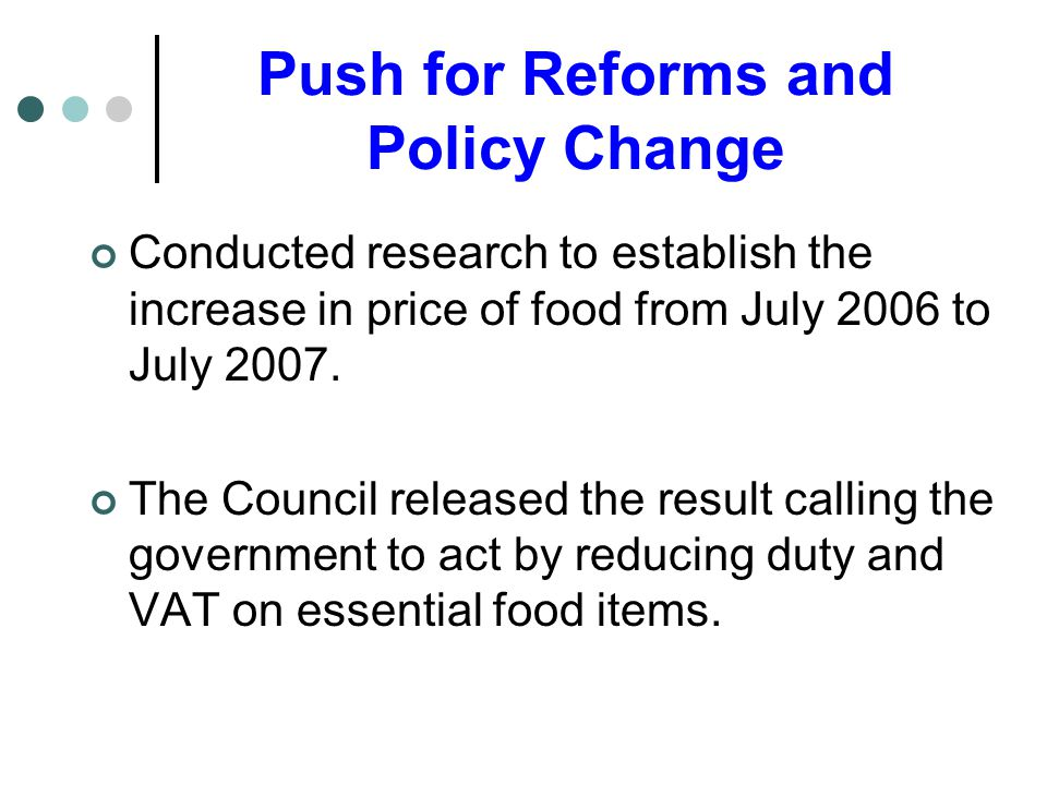 Push for Reforms and Policy Change Conducted research to establish the increase in price of food from July 2006 to July 2007.