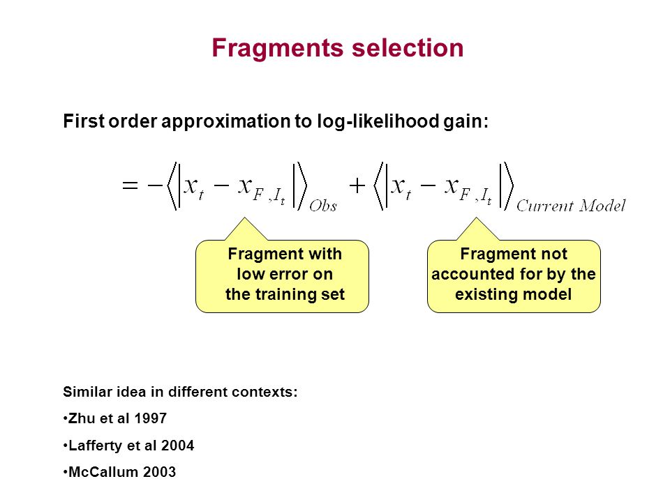 Fragments selection Fragment with low error on the training set First order approximation to log-likelihood gain: Fragment not accounted for by the ex