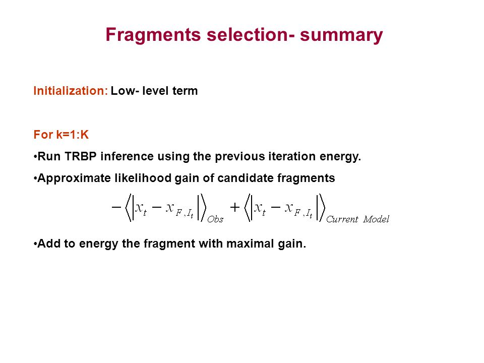 Fragments selection- summary Initialization: Low- level term For k=1:K Run TRBP inference using the previous iteration energy.