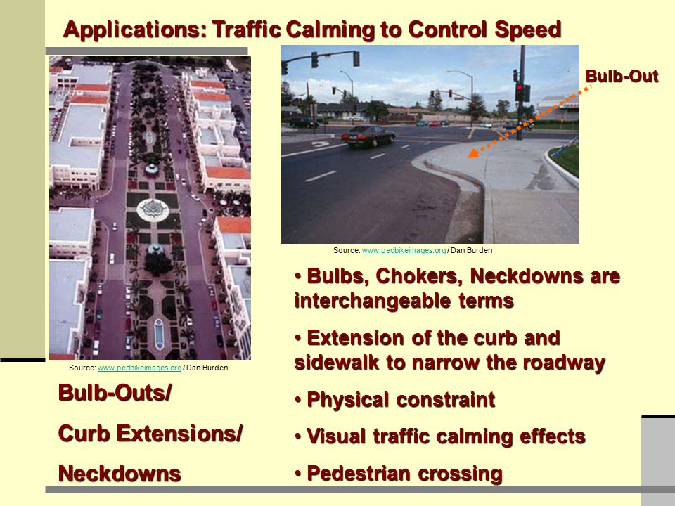 Extension of the curb and plantingExtension of the curb and planting Midblock or intersection cornersMidblock or intersection corners Parallel, angled chokers, etc.