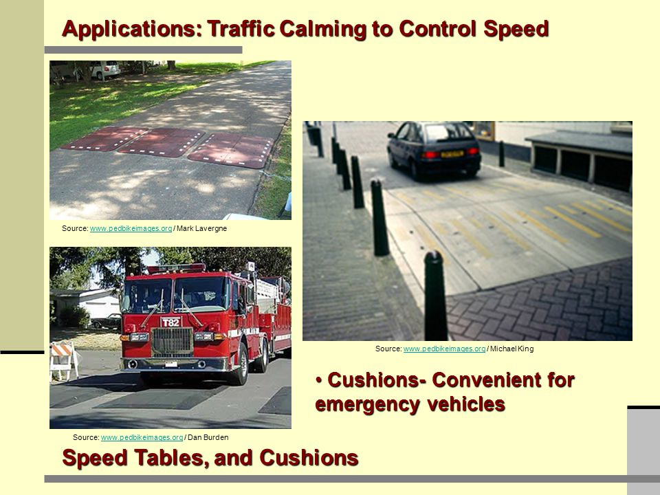 Applications: Traffic Calming to Control Speed Speed Bumps and Humps Source: PCRD / Kumar