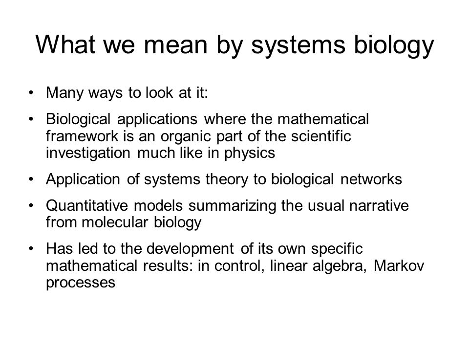 Advantages of studying systems biology Interdisciplinary field Much less social structure – better chances of breaking through Varied sources of funding Many problems where you can be the first one