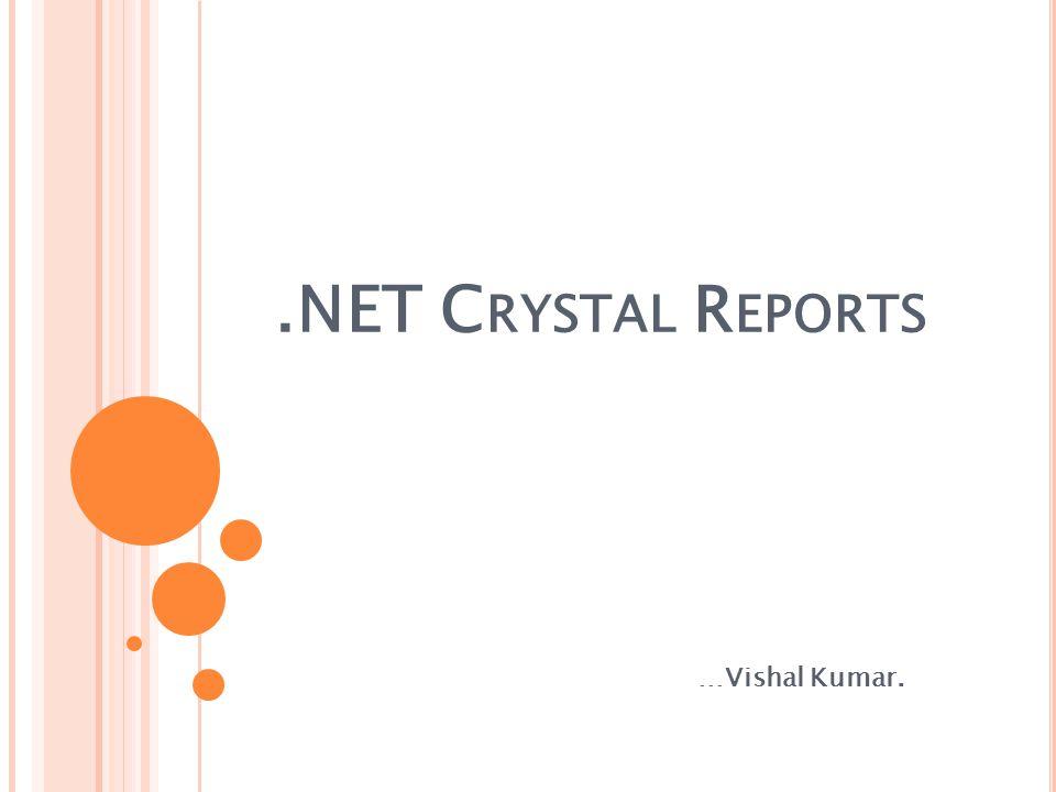 .NET C RYSTAL R EPORTS …Vishal Kumar.