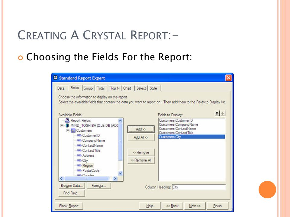 C REATING A C RYSTAL R EPORT :- Choosing the Fields For the Report: