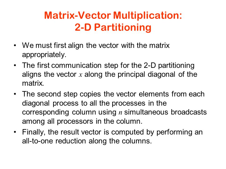 Matrix-Vector Multiplication: 2-D Partitioning We must first align the vector with the matrix appropriately.