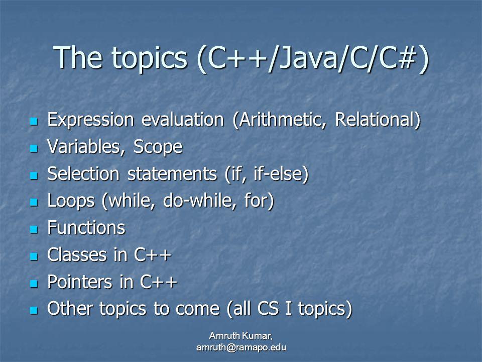 Amruth Kumar, amruth@ramapo.edu The topics (C++/Java/C/C#) Expression evaluation (Arithmetic, Relational) Expression evaluation (Arithmetic, Relationa
