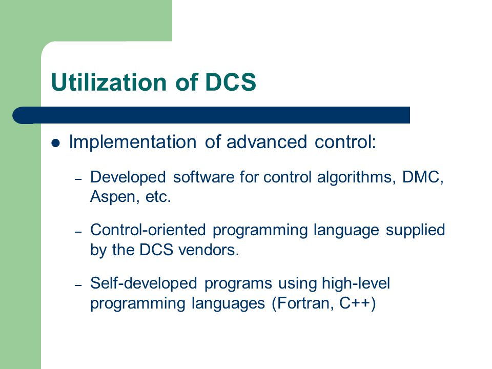 Utilization of DCS Implementation of advanced control: – Developed software for control algorithms, DMC, Aspen, etc.
