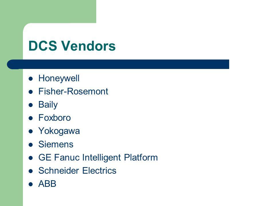 DCS Vendors Honeywell Fisher-Rosemont Baily Foxboro Yokogawa Siemens GE Fanuc Intelligent Platform Schneider Electrics ABB