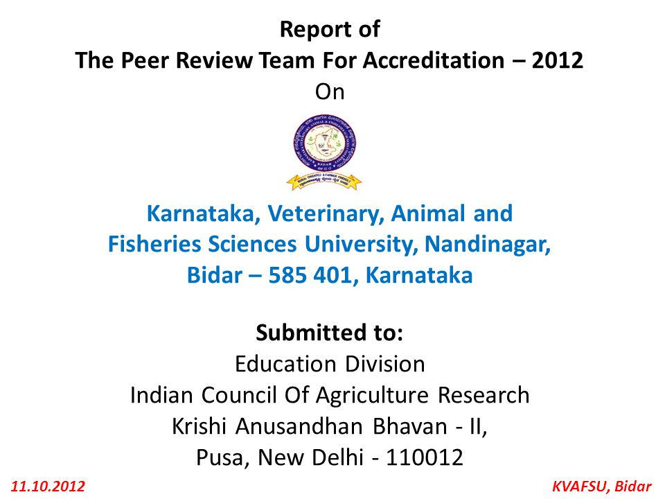 KVAFSU, Bidar11.10.2012 Report of The Peer Review Team For Accreditation – 2012 On Karnataka, Veterinary, Animal and Fisheries Sciences University, Na