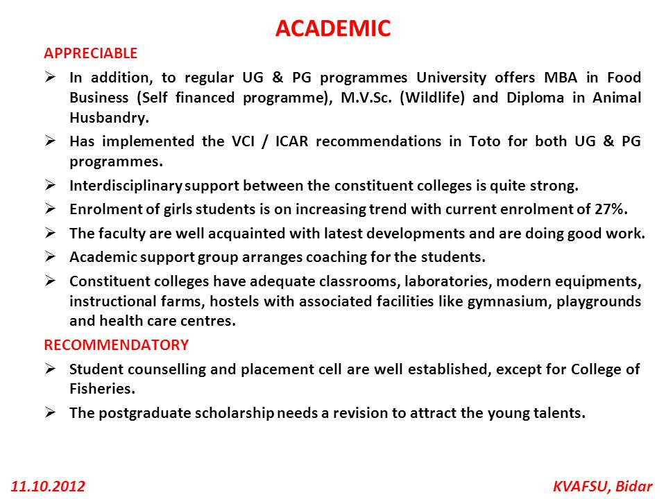 KVAFSU, Bidar11.10.2012 ACADEMIC APPRECIABLE  In addition, to regular UG & PG programmes University offers MBA in Food Business (Self financed progra