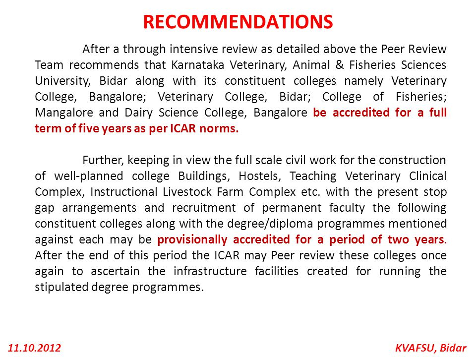 KVAFSU, Bidar11.10.2012 RECOMMENDATIONS After a through intensive review as detailed above the Peer Review Team recommends that Karnataka Veterinary,