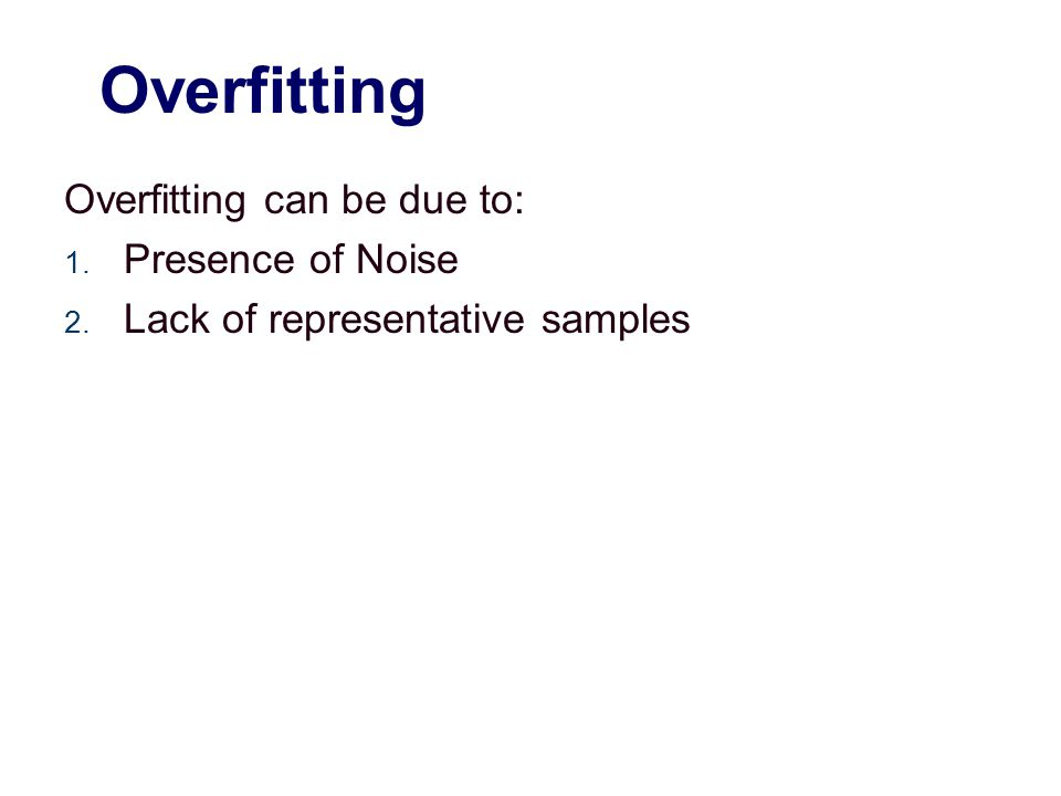 Problems of Overfitting Overfitting can lead to many difficulties:  Overfitted models are incorrect.