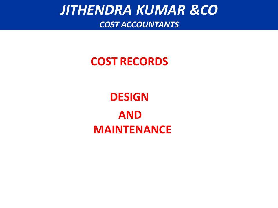 COST RECORDS DESIGN AND MAINTENANCE JITHENDRA KUMAR &CO COST ACCOUNTANTS