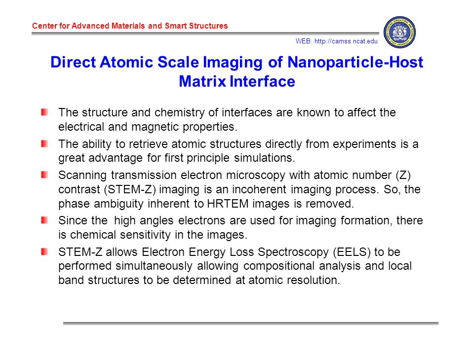 Center for Advanced Materials and Smart Structures WEB: http://camss.ncat.edu Direct Atomic Scale Imaging of Nanoparticle-Host Matrix Interface The structure and chemistry of interfaces are known to affect the electrical and magnetic properties.