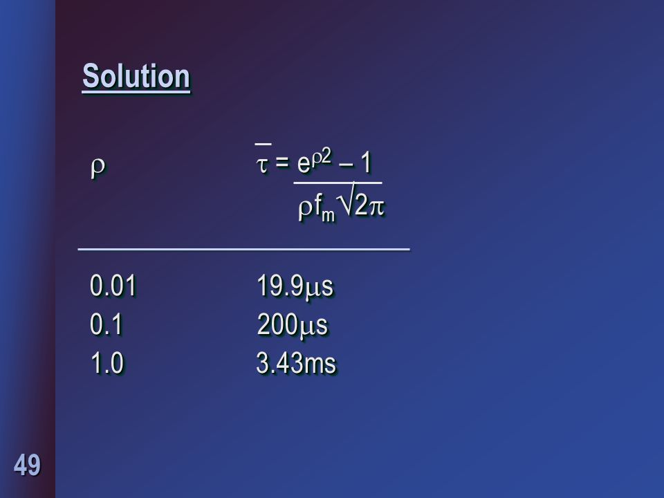 49 SolutionSolution   = e  2 – 1  f m  2   f m  2  0.0119.9  s 0.1 200  s 1.03.43ms   = e  2 – 1  f m  2   f m  2  0.0119.9  s 0.1 200  s 1.03.43ms