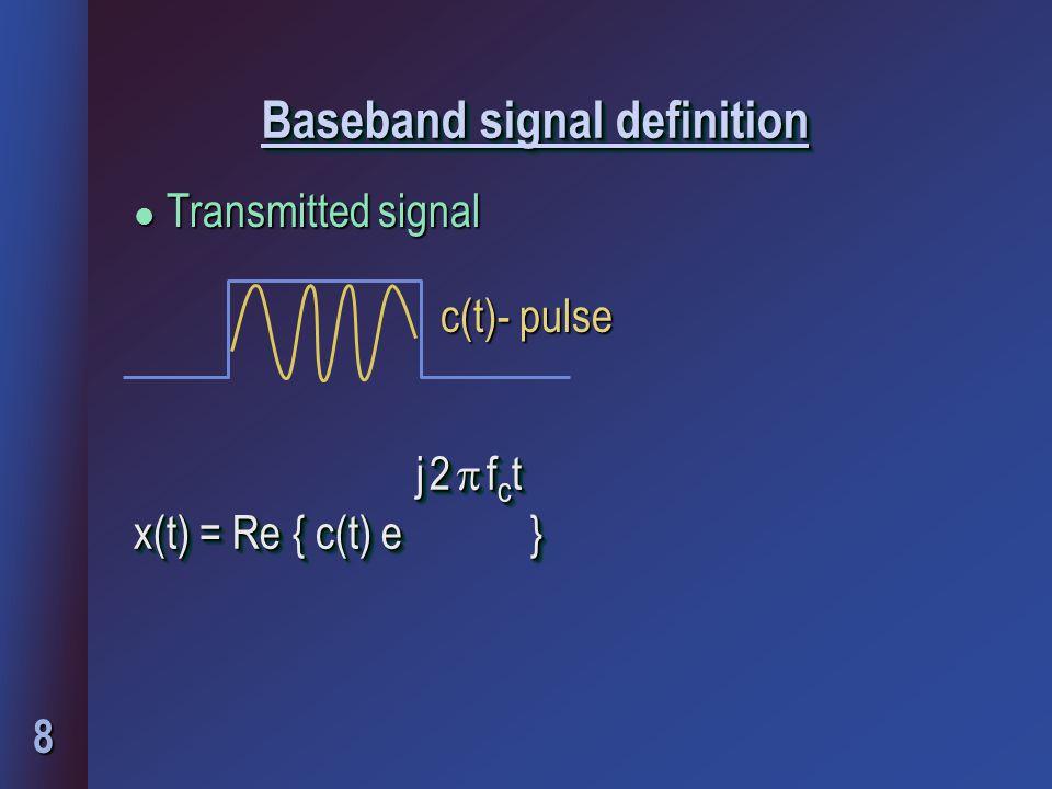 8 Baseband signal definition j 2  f c t x(t) = Re { c(t) e } j 2  f c t x(t) = Re { c(t) e } l Transmitted signal c(t)- pulse