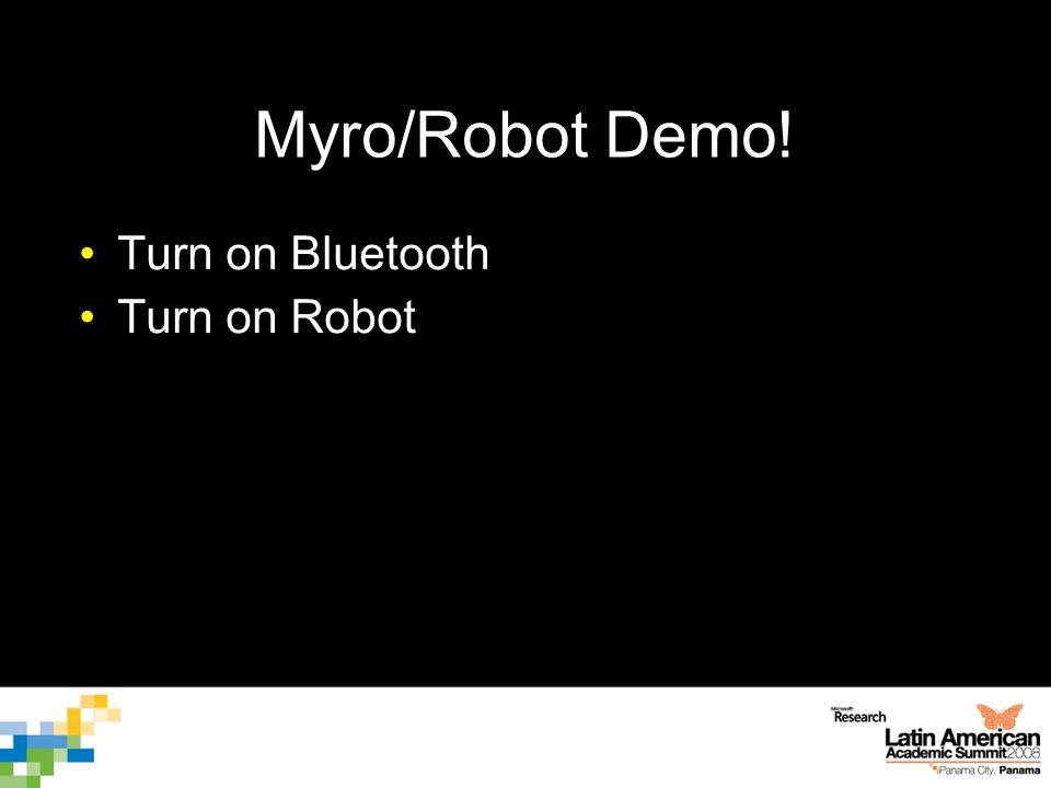 Myro/Robot Demo! Turn on Bluetooth Turn on Robot