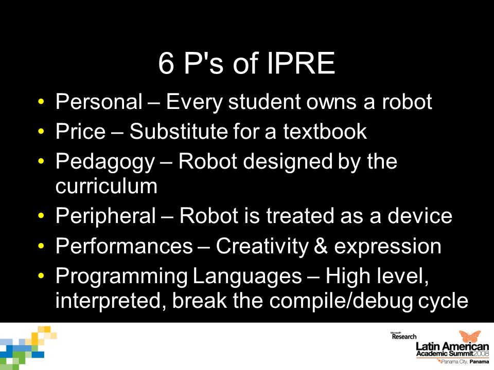 6 P's of IPRE Personal – Every student owns a robot Price – Substitute for a textbook Pedagogy – Robot designed by the curriculum Peripheral – Robot i